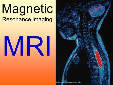Magnetic Resonance Imaging MRI. Magnetic Resonance Imaging MRI uses the interaction between the magnetic properties of hydrogen nuclei, external magnetic.