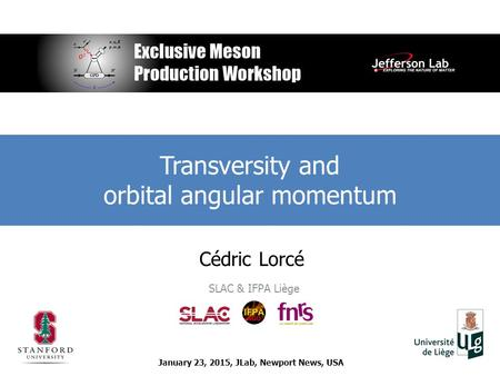 Cédric Lorcé SLAC & IFPA Liège Transversity and orbital angular momentum January 23, 2015, JLab, Newport News, USA.