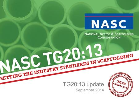 TG20:13 update September 2014. Introduction The NASC is continuing to improve TG20:13, the comprehensive guide to good practice for tube and fitting scaffolding.