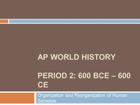 AP WORLD HISTORY PERIOD 2: 600 BCE – 600 CE