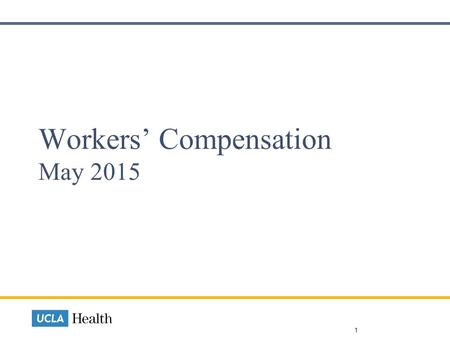 Workers' Compensation May 2015 1. Management Training Class Workers' Comp Overview for Managers Quarterly at SMUCLA and RRUMC June 16 RRUMC Covers processes.