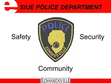 Safety Security SIUE POLICE DEPARTMENT Community.