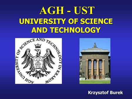 Krzysztof Burek UNIVERSITY OF SCIENCE AND TECHNOLOGY AGH - UST.