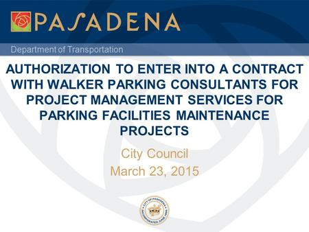 Department of Transportation AUTHORIZATION TO ENTER INTO A CONTRACT WITH WALKER PARKING CONSULTANTS FOR PROJECT MANAGEMENT SERVICES FOR PARKING FACILITIES.