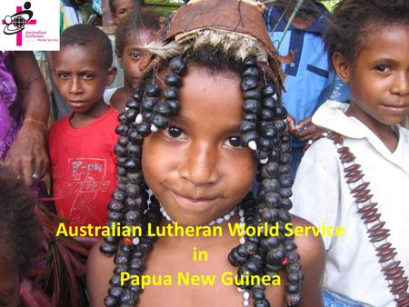 Australian Lutheran World Service in Papua New Guinea.
