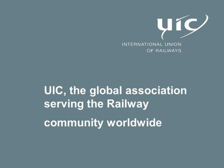UIC, the global association serving the Railway community worldwide.