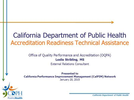 California Department of Public Health California Department of Public Health Accreditation Readiness Technical Assistance Office of Quality Performance.
