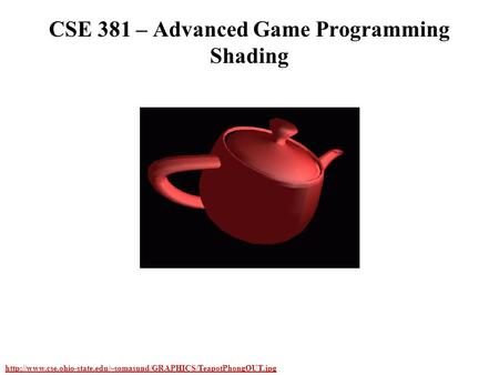 CSE 381 – Advanced Game Programming Shading.