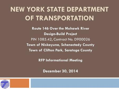 NEW YORK STATE DEPARTMENT OF TRANSPORTATION Route 146 Over the Mohawk River Design-Build Project PIN 1085.42, Contract No. D900026 Town of Niskayuna, Schenectady.