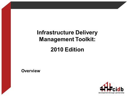 Development through partnership Infrastructure Delivery Management Toolkit: 2010 Edition Overview 1.