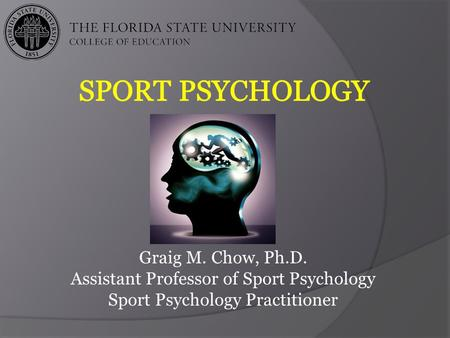 Graig M. Chow, Ph.D. Assistant Professor of Sport Psychology Sport Psychology Practitioner.