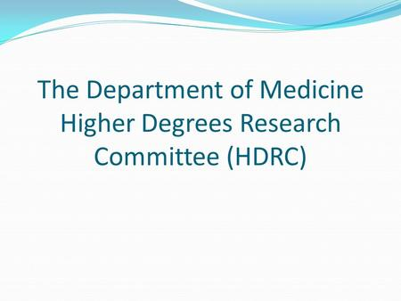 The Department of Medicine Higher Degrees Research Committee (HDRC)