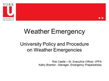 Weather Emergency University Policy and Procedure on Weather Emergencies Rob Castle – Sr. Executive Officer, VPFA Kathy Branton - Manager, Emergency Preparedness.