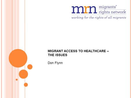 MIGRANT ACCESS TO HEALTHCARE – THE ISSUES Don Flynn.