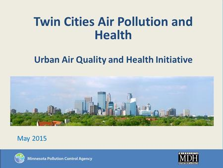 Twin Cities Air Pollution and Health Urban Air Quality and Health Initiative May 2015.
