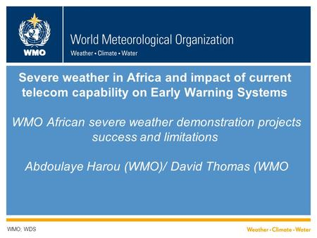 WMO Severe weather in Africa and impact of current telecom capability on Early Warning Systems WMO African severe weather demonstration projects success.