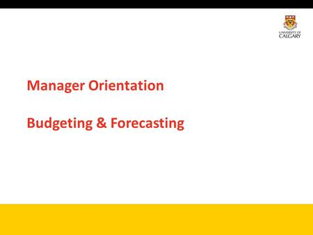Manager Orientation Budgeting & Forecasting. 2 UFundamentals Today's Agenda New Budget Model Principles Overview of budgeting and forecasting Timelines.