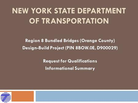 NEW YORK STATE DEPARTMENT OF TRANSPORTATION Region 8 Bundled Bridges (Orange County) Design-Build Project (PIN 8BOW.0E, D900029) Request for Qualifications.