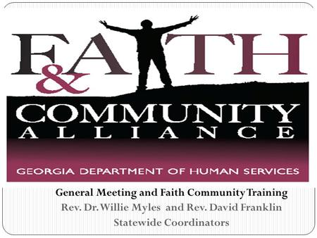 General Meeting and Faith Community Training Rev. Dr. Willie Myles and Rev. David Franklin Statewide Coordinators.