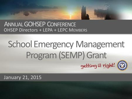 Prepare + Prevent + Respond + Recover + Mitigate A NNUAL GOHSEP C ONFERENCE OHSEP Directors + LEPA + LEPC M EMBERS School Emergency Management Program.