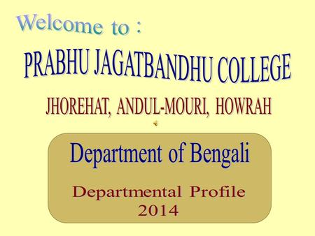 DETAILS OF OUR DEPARTMENT.  Website:- www.prabhujagatbandhucollege.orgwww.prabhujagatbandhucollege.org  Year of Establishment:- The Department of Bengali.