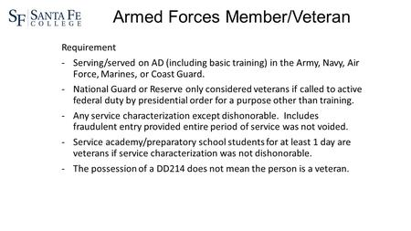 Armed Forces Member/Veteran Requirement -Serving/served on AD (including basic training) in the Army, Navy, Air Force, Marines, or Coast Guard. -National.