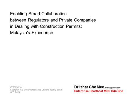 Enabling Smart Collaboration between Regulators and Private Companies in Dealing with Construction Permits: Malaysia's Experience Dr Izhar Che Mee,