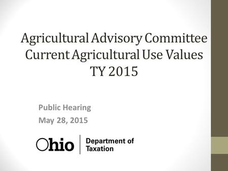 Agricultural Advisory Committee Current Agricultural Use Values TY 2015 Public Hearing May 28, 2015.