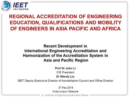 REGIONAL ACCREDITATION OF ENGINEERING EDUCATION, QUALIFICATIONS AND MOBILITY OF ENGINEERS IN ASIA PACIFIC AND AFRICA Recent Development in International.