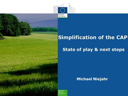 Simplification of the CAP State of play & next steps Michael Niejahr.