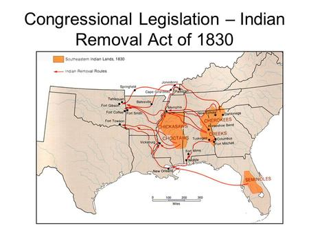 Congressional Legislation – Indian Removal Act of 1830