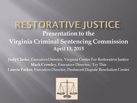 Presentation to the Virginia Criminal Sentencing Commission April 13, 2015 Judy Clarke, Executive Director, Virginia Center For Restorative Justice Mark.