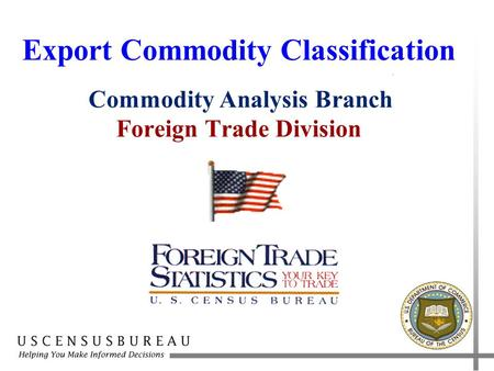 Export Commodity Classification Commodity Analysis Branch Foreign Trade Division.