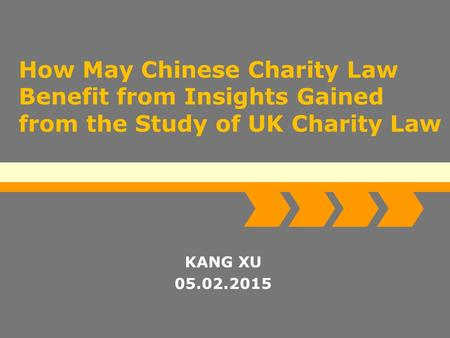 Logo Add Your Company Slogan How May Chinese Charity Law Benefit from Insights Gained from the Study of UK Charity Law KANG XU 05.02.2015.