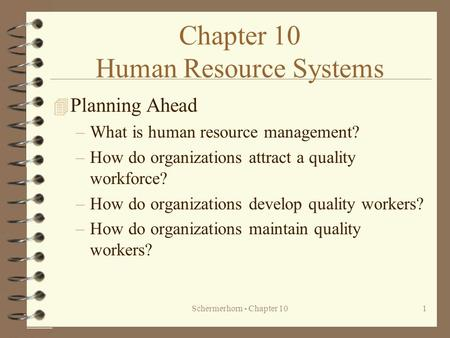 Schermerhorn - Chapter 101 Chapter 10 Human Resource Systems 4 Planning Ahead –What is human resource management? –How do organizations attract a quality.