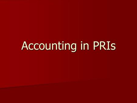Accounting in PRIs. Background Local government institutions in both rural and urban areas is an exclusive State subject. Local government institutions.