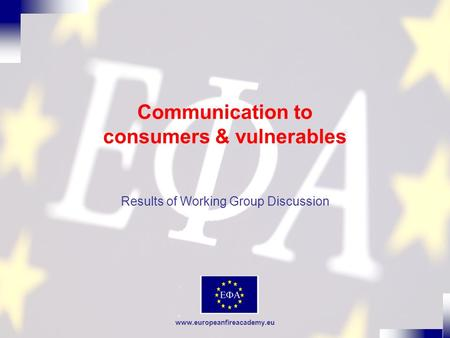 Www.europeanfireacademy.eu Communication to consumers & vulnerables Results of Working Group Discussion.