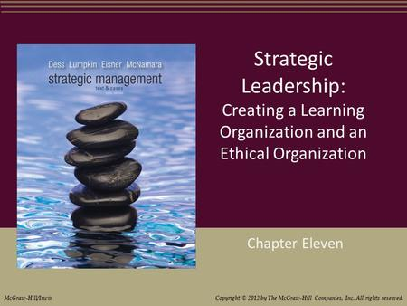 Strategic Leadership: Creating a Learning Organization and an Ethical Organization Chapter Eleven McGraw-Hill/Irwin Copyright © 2012 by The McGraw-Hill.