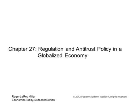 Chapter 27: Regulation and Antitrust Policy in a Globalized Economy