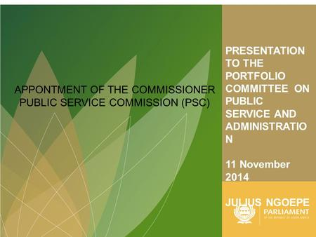 PRESENTATION TO THE PORTFOLIO COMMITTEE ON PUBLIC SERVICE AND ADMINISTRATIO N 11 November 2014 JULIUS NGOEPE APPONTMENT OF THE COMMISSIONER PUBLIC SERVICE.