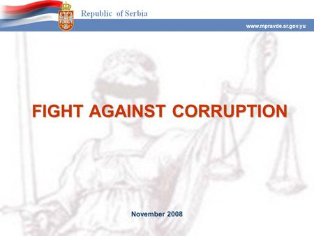 FIGHT AGAINST CORRUPTION www.mpravde.sr.gov.yu November 2008.