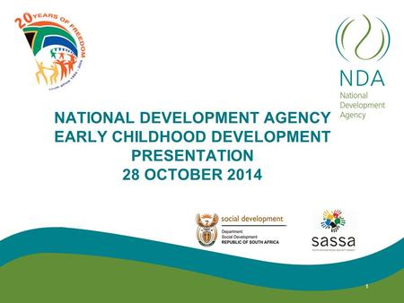 NATIONAL DEVELOPMENT AGENCY EARLY CHILDHOOD DEVELOPMENT PRESENTATION 28 OCTOBER 2014 1.