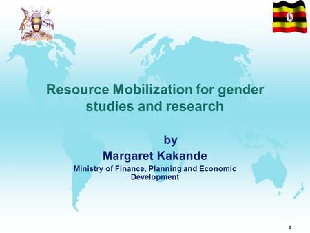 1 Resource Mobilization for gender studies and research by Margaret Kakande Ministry of Finance, Planning and Economic Development.