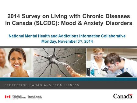 2014 Survey on Living with Chronic Diseases in Canada (SLCDC): Mood & Anxiety Disorders National Mental Health and Addictions Information Collaborative.