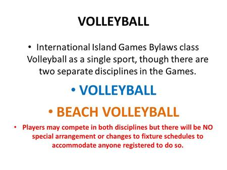 VOLLEYBALL International Island Games Bylaws class Volleyball as a single sport, though there are two separate disciplines in the Games. VOLLEYBALL BEACH.