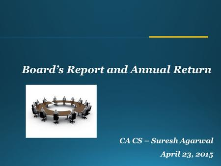 CA CS – Suresh Agarwal April 23, 2015 Board's Report and Annual Return.