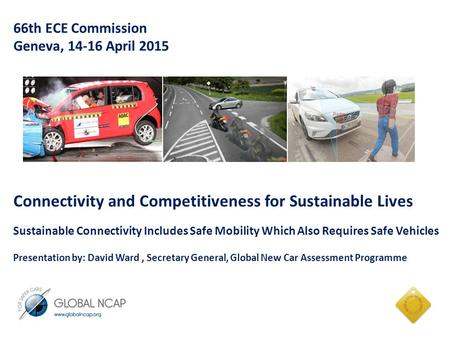 66th ECE Commission Geneva, 14-16 April 2015 Connectivity and Competitiveness for Sustainable Lives Sustainable Connectivity Includes Safe Mobility Which.