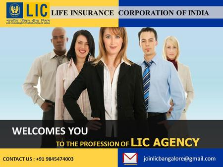 WELCOMES YOU TO THE PROFESSION OF LIC AGENCY CONTACT US : +91 9845474003 LIFE INSURANCE CORPORATION OF INDIA.