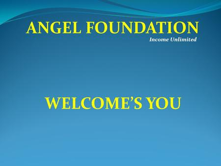 Income Unlimited ANGEL FOUNDATION WELCOME'S YOU. Income Unlimited ANGEL FOUNDATION No.26, Railway Road, Kanchipuram 631501, Tamilnadu Website : www.angelfoundation.co.in.