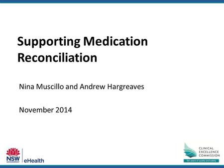 Nina Muscillo and Andrew Hargreaves November 2014 Supporting Medication Reconciliation.